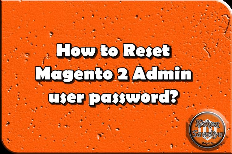 How to Reset Magento 2 Admin user password? - Kishan Savaliya
