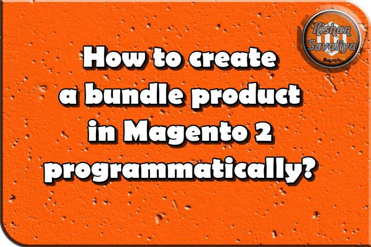 How to create bundle product in Magento 2 programmatically ?