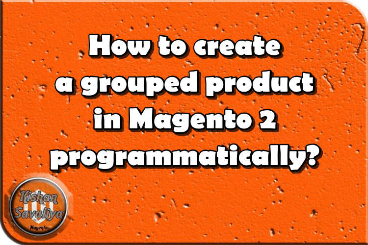 How to create grouped product in Magento 2 programmatically ?