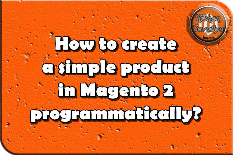 How to create simple product in Magento 2 programmatically ?