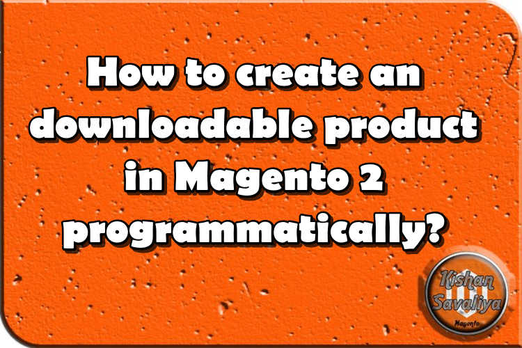 How to create downloadable product in Magento 2 programmatically ?