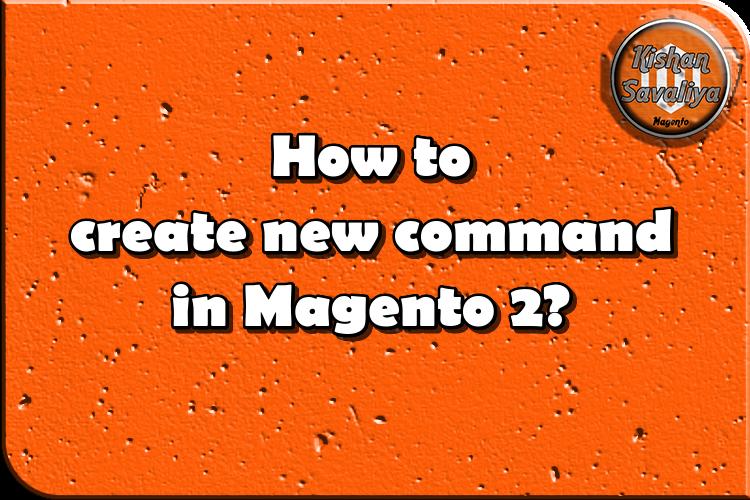 How to create new command in Magento 2? - Kishan Savaliya