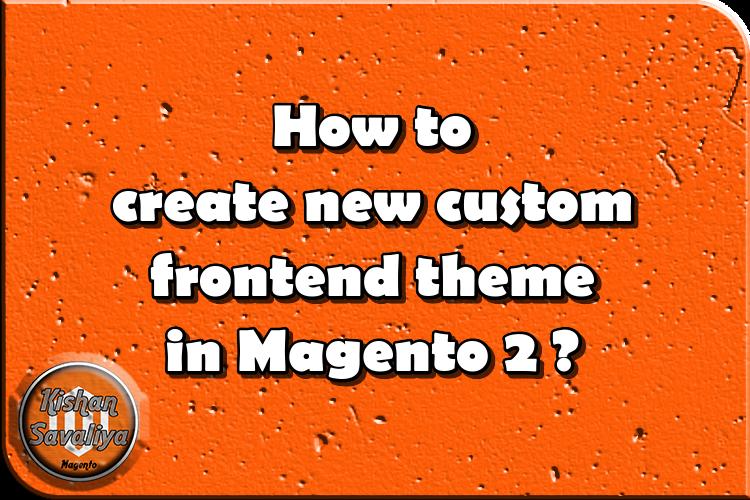 How to create new custom frontend theme in Magento 2 ? - Kishan Savaliya