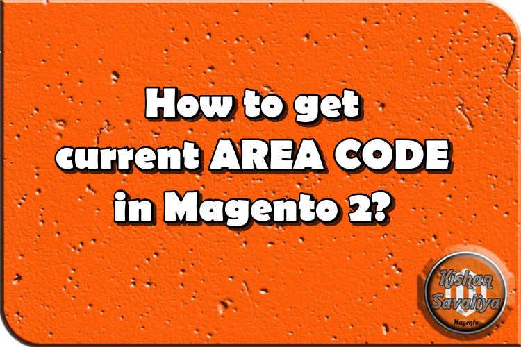 How to get current AREA CODE in Magento 2 - Kishan Savaliya