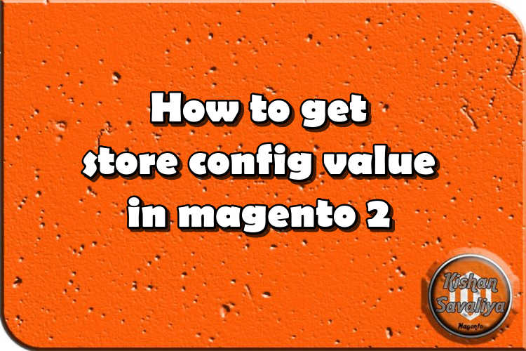 How to get store config value in magento 2 - Kishan Savaliya