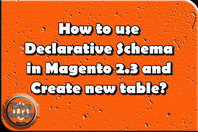 How to use Declarative Schema in Magento 2.3 and Create new table? - Kishan Savaliya