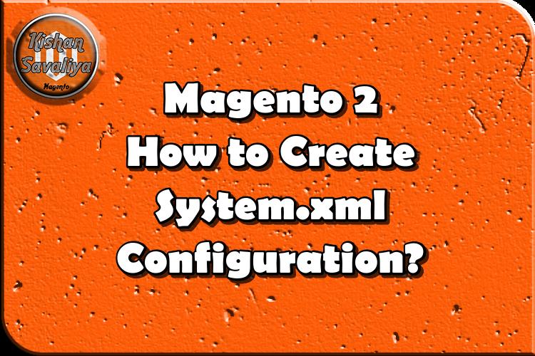 Magento 2 How to Create System.xml Configuration - Kishan Savaliya