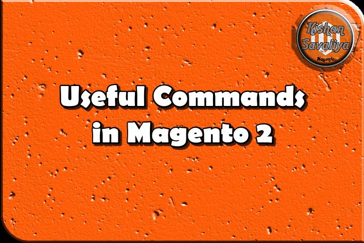 Useful Commands in Magento 2 - Kishan Savaliya